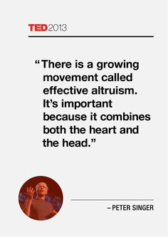 Quote on effective altruism by Peter Singer in his TEDx talk:      http://blog.ted.com/2013/03/01/effective-altruism-peter-singer-at-ted2013/