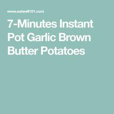 7-Minutes Instant Pot Garlic Brown Butter Potatoes