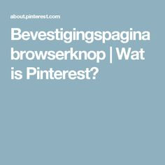 Bevestigingspagina browserknop | Wat is Pinterest?