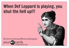 True!!  Def Leppard