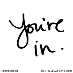 You're in. Subscribe: DanielleLaPorte.com #Truthbomb #Words #Quotes