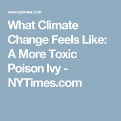 What Climate Change Feels Like: A More Toxic Poison Ivy  - NYTimes.com