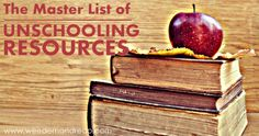 The Master List of Unschooling Resources http://www.weedemandreap.com/unschooling-resources/