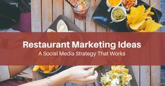 Restaurant Marketing Ideas: A Social Media Strategy That Works - Small Business Marketin...