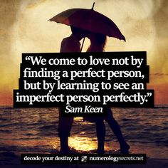 """""""We come to love not by finding a perfect person, but by learning to see an imperfect person perfectly."""" - Sam Keen"""