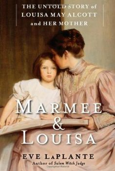 Marmee & Louisa: The Untold Story of Louisa May Alcott and Her Mother:Amazon:Books