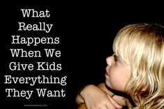 Articel: What Really Happens When We Give Kids Everything They Want -  AFFLUENZA, a term used by a psychologist, to describe children who have a sense of entitlement, are irresponsible, & make excuses for poor behavior because parents have not set proper boundaries.