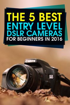 The 5 Best Entry Level DSLR #Cameras for Beginners in 2016…