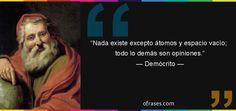 Demócrito: Nada existe excepto átomos y espacio vacío; todo lo demás son opiniones.