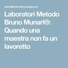 Laboratori Metodo Bruno Munari®: Quando una maestra non fa un lavoretto