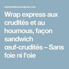 Wrap express aux crudités et au houmous, façon sandwich œuf-crudités – Sans foie ni l'oie
