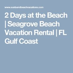 2 Days at the Beach | Seagrove Beach Vacation Rental | FL Gulf Coast