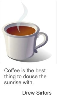 Coffee is the best thing to douse the sunrise with.
