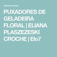 PUXADORES DE GELADEIRA FLORAL | ELIANA PLASZEZESKI CROCHE | Elo7