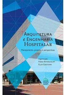 ARQUITETURA E ENGENHARIA HOSPITALAR organizador: Fabio Bitencourt | Elza Costeira