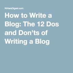 How to Write a Blog: The 12 Dos and Don'ts of Writing a Blog
