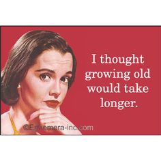 I thought growing old would take longer. Funny Pictures Of The Day - 81 Pics Mantra, Great Quotes, Funny Quotes, Comedy Quotes, Sarcastic Quotes, Retro Humor, Retro Funny, Vintage Humor, Humor Grafico