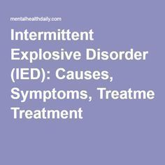 Intermittent Explosive Disorder (IED): Causes, Symptoms, Treatment