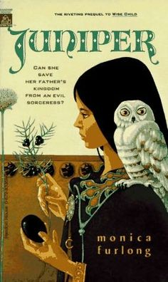 Juniper, (aka 'A Year and a Day') - Monica Furlong. I still want a cloak embroidered with owl talons. Also, an owl.