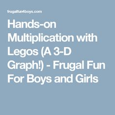 Hands-on Multiplication with Legos (A 3-D Graph!) - Frugal Fun For Boys and Girls