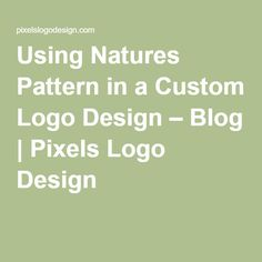 Using Natures Pattern in a Custom Logo Design – Blog | Pixels #LogoDesign