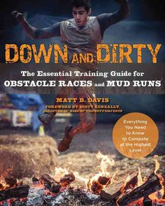 Down and Dirty: The Essential Training Guide for Obstacle Races and
