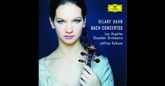 J.S. Bach: Violin Concertos by Hilary Hahn, Jeffrey Kahane & Los Angeles Chamber Orchestra on Apple Music