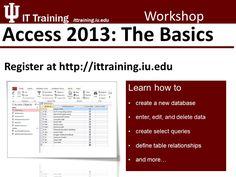 Access 2013: The Basics Register now at http://www.ittraining.iu.edu