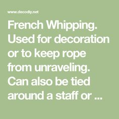 French Whipping. Used for decoration or to keep rope from unraveling. Can also be tied around a staff or walking stick. - Decor DIY