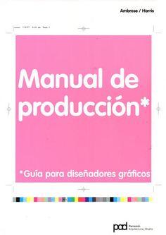 Guiu, Silvia. Manual De Producción: Guía Para Diseñadores Gráficos. 1ª ed. Barcelona : Norma , 2008. Disponible en: Ingeniería y Ciencias Aplicadas. (Primer nivel EBLE)