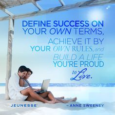 Define success on your own terms, achieve it by your own rules, and build a life you're proud to live.  -Anne Sweeney