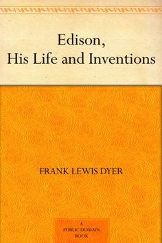 Edison, His Life and Inventions by Frank Lewis Dyer, http://www.amazon.com/dp/B0084AVTNK/ref=cm_sw_r_pi_dp_UV8tub18XTNMP
