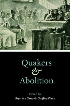 Quakers and Abolition by Brycchan Carey http://www.amazon.com/dp/0252038266/ref=cm_sw_r_pi_dp_C9XQtb06F01QDJ7J
