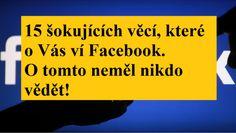 15-šokujúcich-vecí-ktore-o-vás-vie-Facebook.-O-tomto-nemal-nikto-vediet Facebook O, Life Hacks, Internet, Education, Windows 10, Notebook, Phone, Board, Psychology