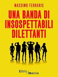 Una banda di insospettabili dilettanti di Massimo Ferraris http://www.amazon.it/dp/B00Z75T0M2/ref=cm_sw_r_pi_dp_dG0Owb08BN0KP