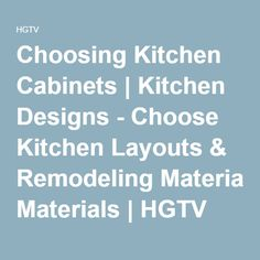 Choosing Kitchen Cabinets | Kitchen Designs - Choose Kitchen Layouts & Remodeling Materials | HGTV