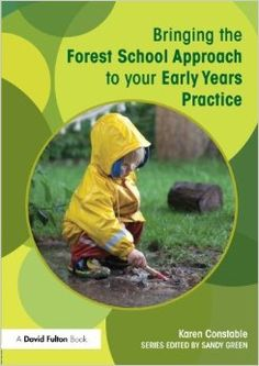 Constable, K. (2014) Bringing the Forest School Approach to your Early Years Practice. New York: Routledge