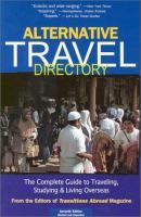 Alternative travel directory : the complete guide to traveling, studying & living overseas, edited by Clayton A. Hubbs.
