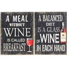 """""""A meal without wine is called breakfast. A balanced diet is a glass of wine in each hand."""" 