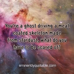 Best Inspirational  Quotes About Life    QUOTATION – Image :    Quotes Of the day  – Life Quote  You're a Ghost Driving a Meat Coated Skeleton Made from Stardust►►www.eminentlyquot…  Sharing is Caring – Keep QuotesDaily up, share this quote !  - #Life https://quotesdaily.net/life/quotes-about-life-youre-a-ghost-driving-a-meat-coated-skeleton-made-from-stardust%e2%96%ba%e2%96%bawww-em/