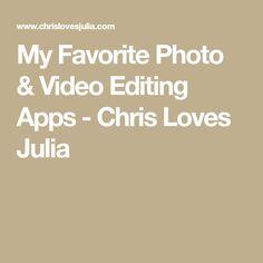 My Favorite Photo & Video Editing Apps - Chris Loves Julia
