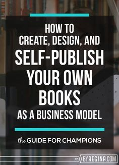 How to Self-Publish Your Own Books as a Business Model | by Regina | Bloglovin' #Selfpublishing