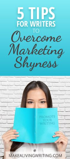 5 Tips for Writers to Overcome Marketing Shyness: Promote Your Writing. Makealivingwriting.com