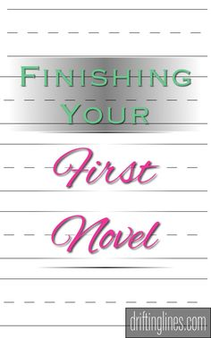 Finishing Your First Novel | drifting lines