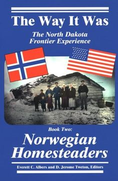 The Way It Was: The North Dakota Frontier Experience -  Book Two: Norwegian Homesteaders by J. Tweton,http://www.amazon.com/dp/0965077829/ref=cm_sw_r_pi_dp_6Xbbsb1N8G192RKM