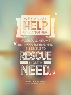 """""""We can all help one another. We should always be anxiously engaged in seeking to rescue those in need."""" - Elder Chi Hong Wong #ldsconf"""