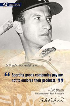 """Sporting goods companies pay me not to endorse their products."" #UECKER #BREWERS"