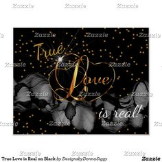 True Love is Real on Black #zazzle #poster #gifts #shopping