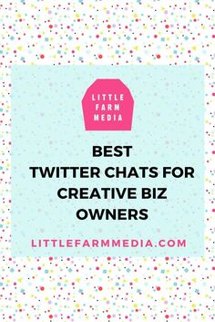 Best Twitter Chats for Creative Biz Owners — Little Farm Media