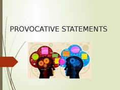 """This .ppt file helps teachers to promote a discussion about """"PROVOCATIVE STATEMENTS"""" easily during classes. CEFR: B1-C1 How to use it: Put the students in groups, ask them to pick a number and challenge them to talk non-stop about each topic for the number"""